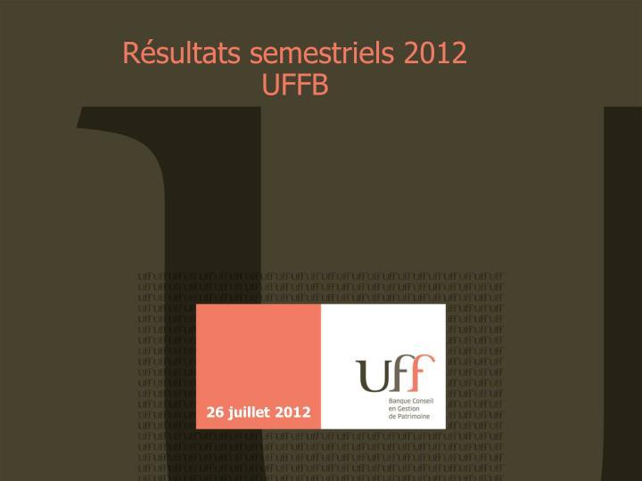 R sultats semestriels 2012 uffb