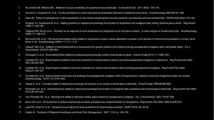 Brummett CM, Williams BA.  Additives to local anesthetics for peripheral nerve blockade.  Int Anesthiol Clin.  2011;49(4): 104-116.