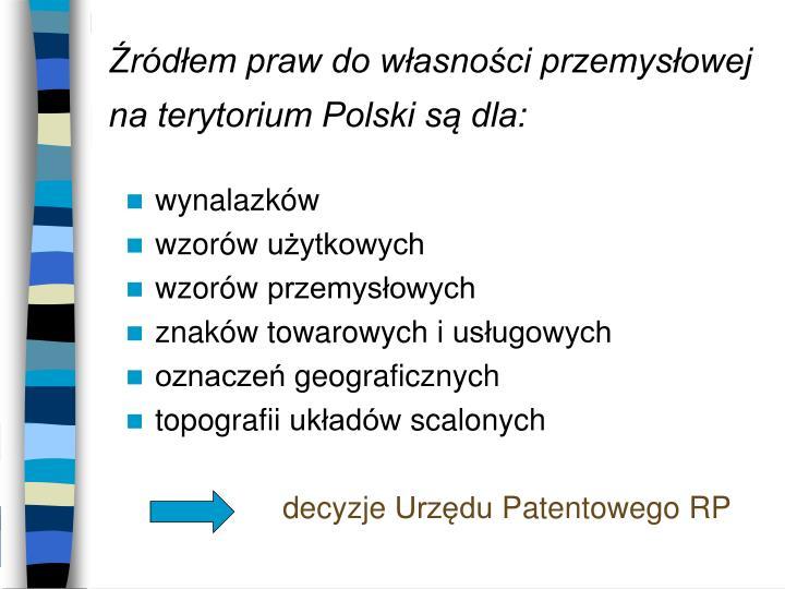 Źródłem praw do własności przemysłowej na terytorium Polski są dla: