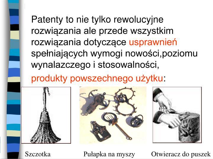 Patenty to nie tylko rewolucyjne rozwiązania ale przede wszystkim rozwiązania dotyczące