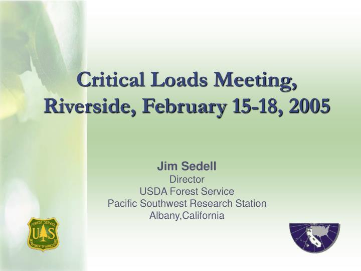 critical loads meeting riverside february 15 18 2005 n.