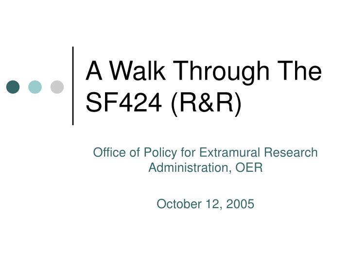 A walk through the sf424 r r