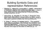 building symbolic data and representation referencies