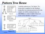 pattern tree reuse