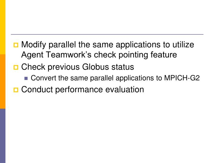 Modify parallel the same applications to utilize Agent Teamwork's check pointing feature