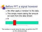 before fft a signal however