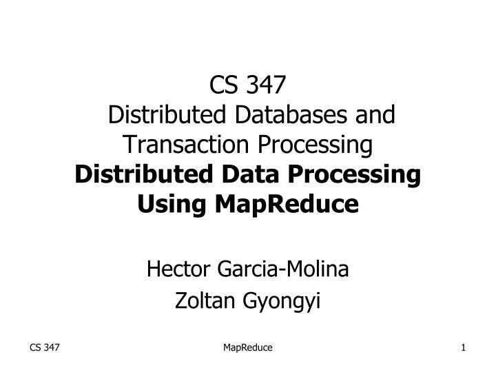 cs 347 distributed databases and transaction processing distributed data processing using mapreduce n.