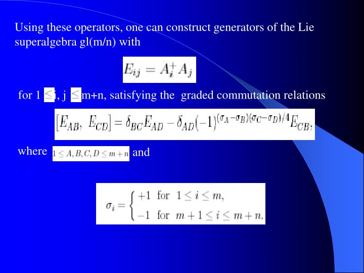 Using these operators, one can construct generators of the Lie superalgebra gl(m/n) with
