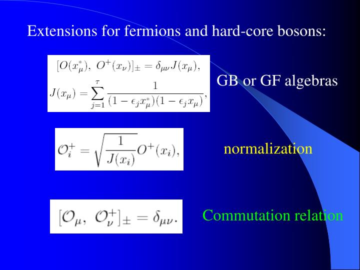 Extensions for fermions and hard-core bosons: