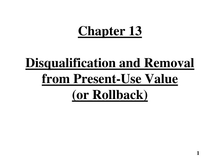 Chapter 13 disqualification and removal from present use value or rollback