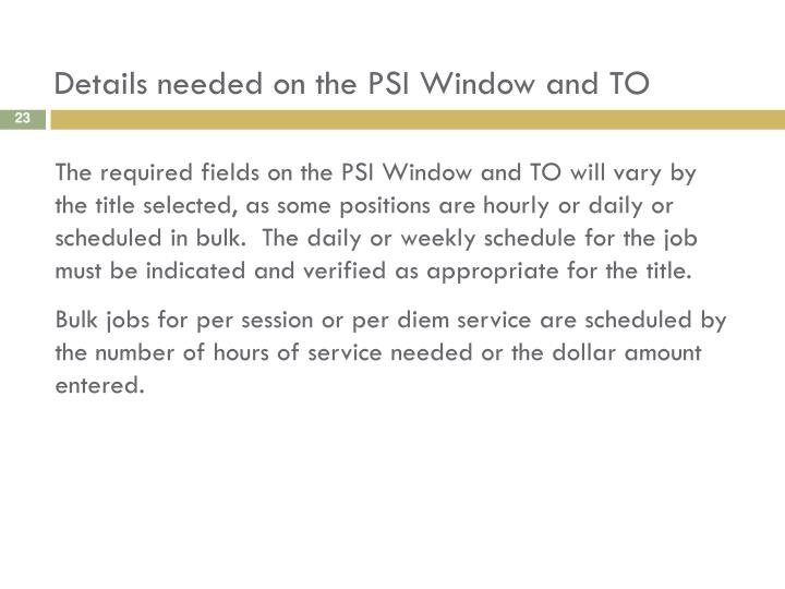 Details needed on the PSI Window and TO