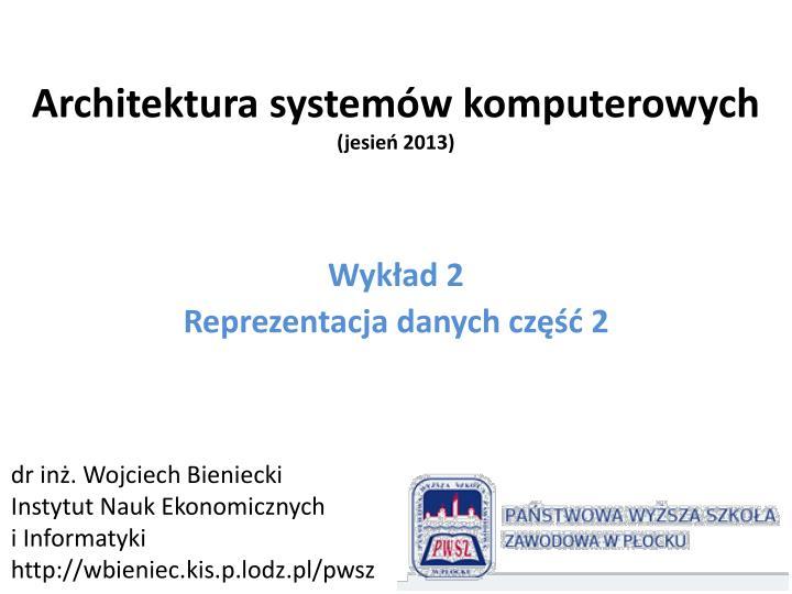 Architektura system w komputerowych jesie 2013