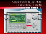 configuraci n de la medida tv anal gica tv digital