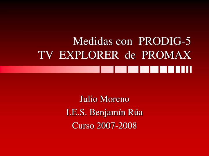 medidas con prodig 5 tv explorer de promax n.