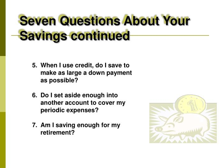 Seven Questions About Your Savings continued