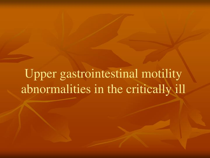 Upper gastrointestinal motility abnormalities in the critically ill