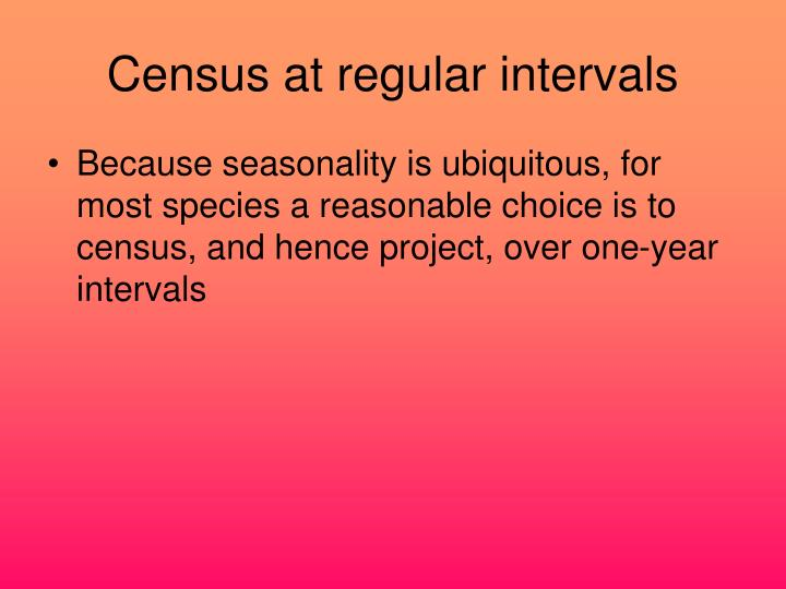 Census at regular intervals