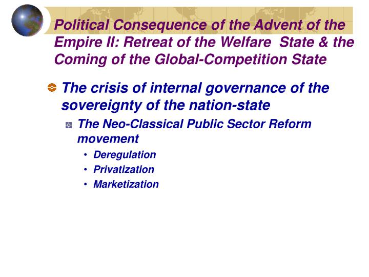 Political Consequence of the Advent of the Empire II: Retreat of the Welfare  State & the Coming of the Global-Competition State