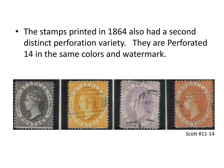 The stamps printed in 1864 also had a second distinct perforation variety.   They are Perforated 14 in the same colors and watermark.