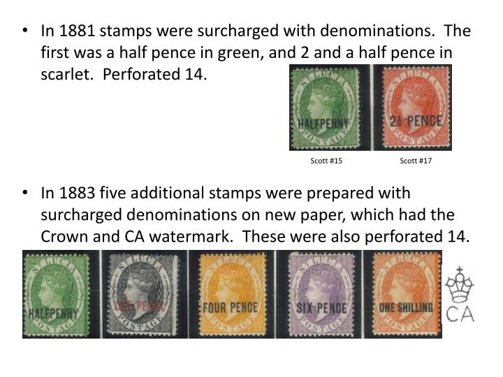 In 1881 stamps were surcharged with denominations.  The first was a half pence in green, and 2 and a half pence in scarlet.  Perforated 14.