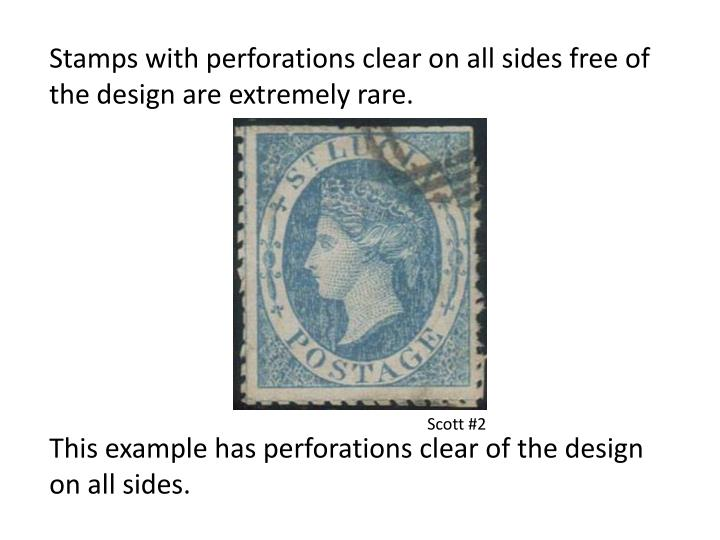 Stamps with perforations clear on all sides free of the design are extremely rare.