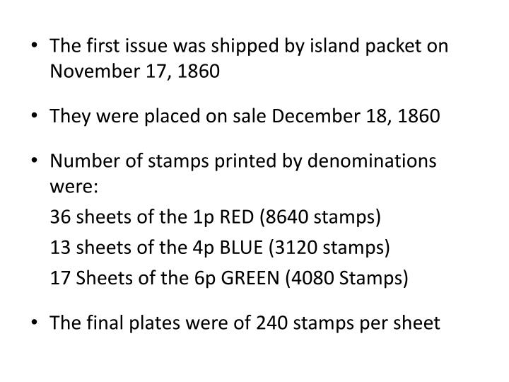 The first issue was shipped by island packet on November 17, 1860