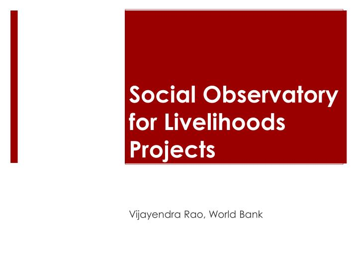 Social observatory for livelihoods projects