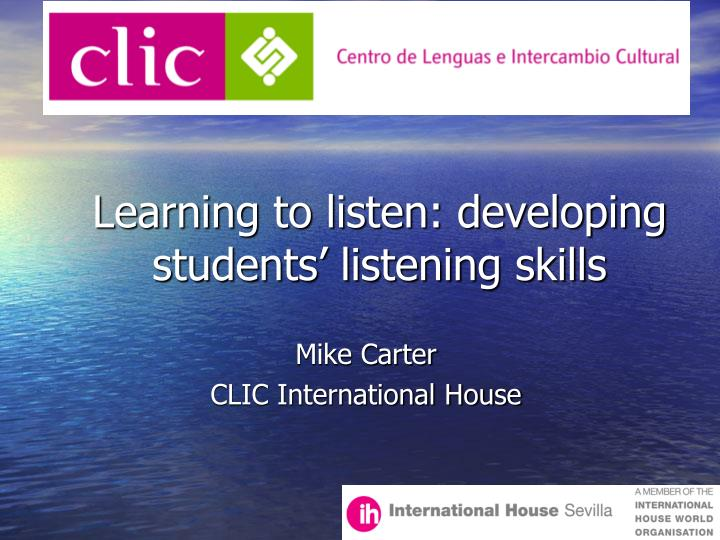 Learning to listen: developing students' listening skills