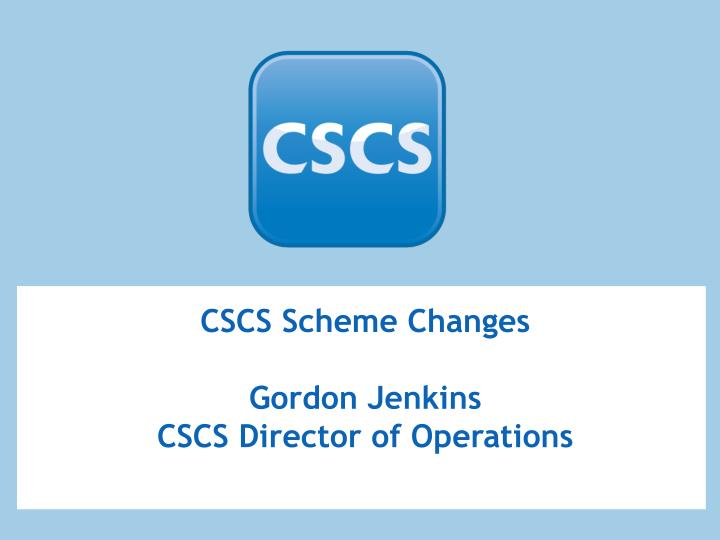 Cscs scheme changes gordon jenkins cscs director of operations