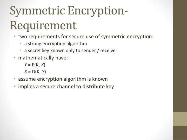 Symmetric Encryption- Requirement