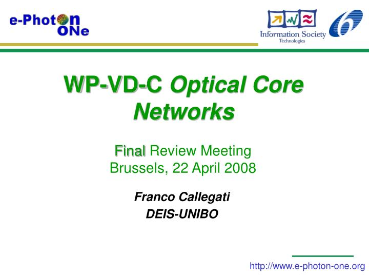 wp vd c optical core networks final review meeting brussels 22 april 2008 n.