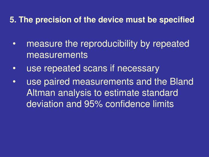 5. The precision of the device must be specified