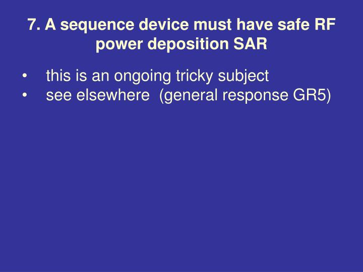 7. A sequence device must have safe RF power deposition SAR