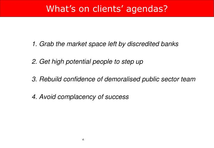 What's on clients' agendas?
