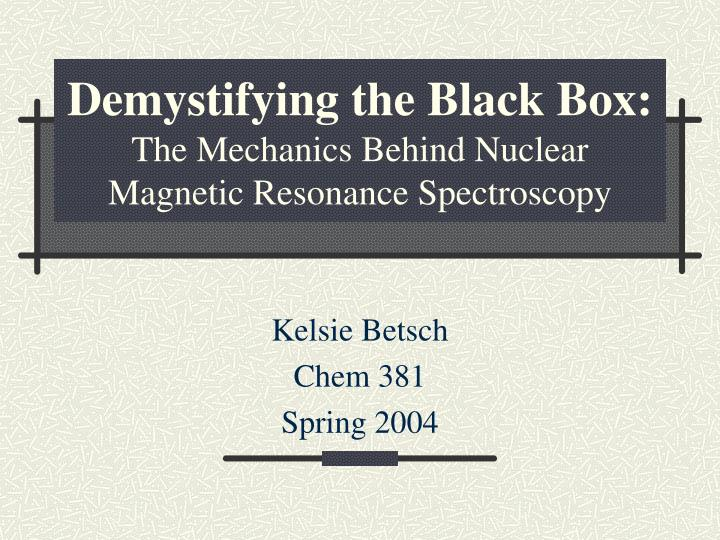 demystifying the black box the mechanics behind nuclear magnetic resonance spectroscopy