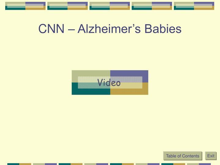 CNN – Alzheimer's Babies