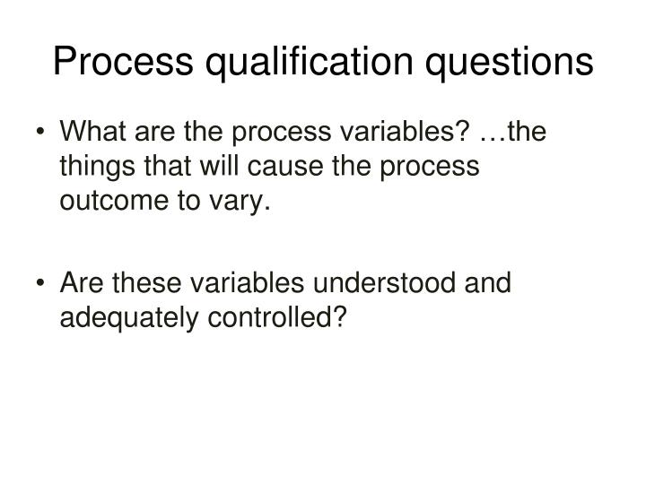 Process qualification questions