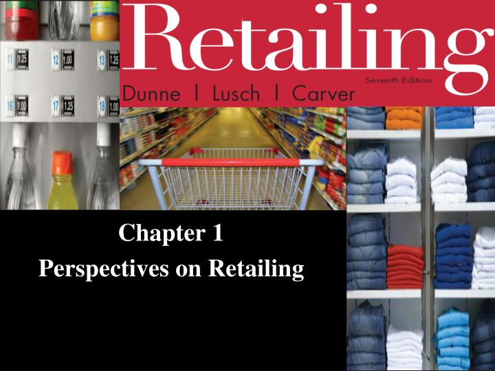 Chapter 1 perspectives on retailing
