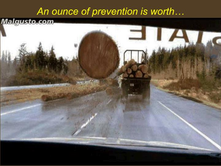 An ounce of prevention is worth…