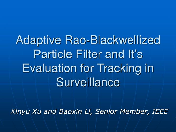 adaptive rao blackwellized particle filter and it s evaluation for tracking in surveillance n.