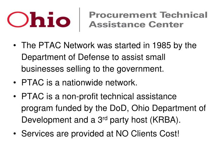 The PTAC Network was started in 1985 by the Department of Defense to assist small businesses selling...
