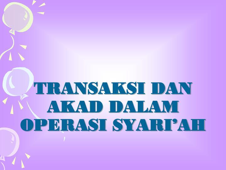 Transaksi dan akad dalam operasi syari ah