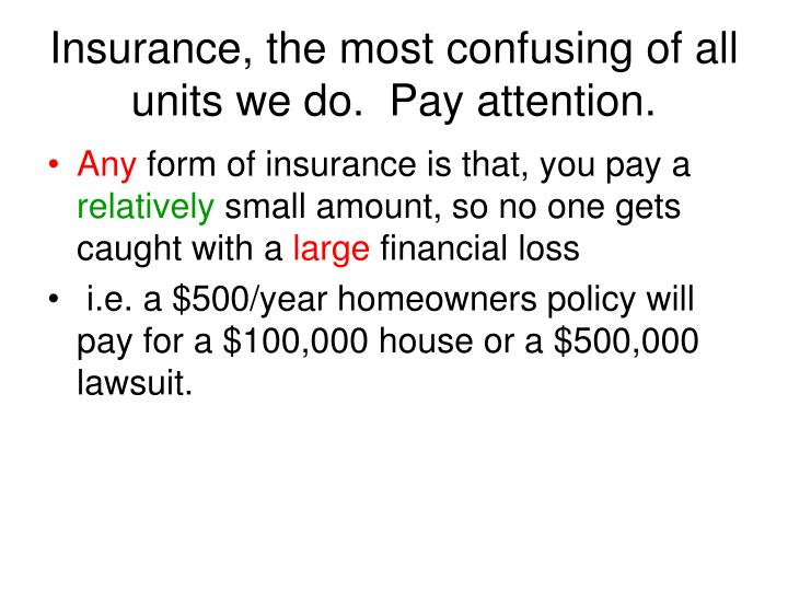 Insurance the most confusing of all units we do pay attention