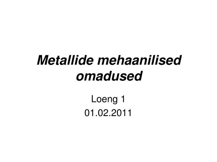 Metallide mehaanilised omadused
