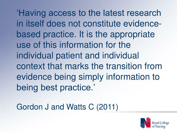 'Having access to the latest research in itself does not constitute evidence-based practice. It is the appropriate use of this information for the individual patient and individual context that marks the transition from evidence being simply information to being best practice.'