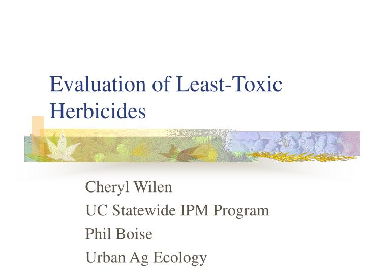 evaluation of least toxic herbicides n.