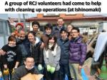 a group of rcj volunteers had come to help with cleaning up operations at ishinomaki