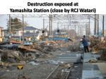 destruction exposed at yamashita station close by rcj watari