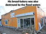 his bread bakery was also destroyed by the flood waters