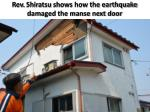 rev shiratsu shows how the earthquake damaged the manse next door